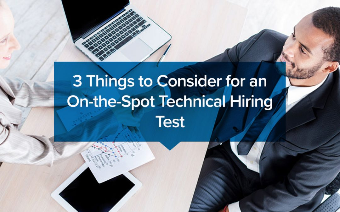 3 Things to Consider for an On-the-Spot Technical Hiring Test