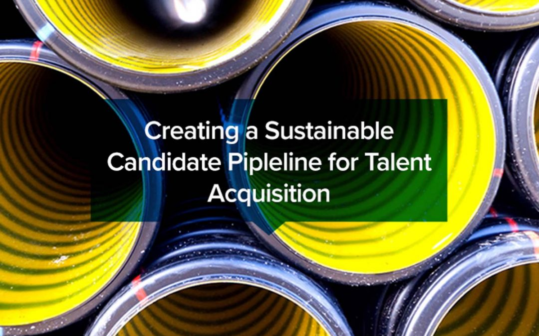 Creating a Sustainable Candidate Pipeline for Talent Acquisition