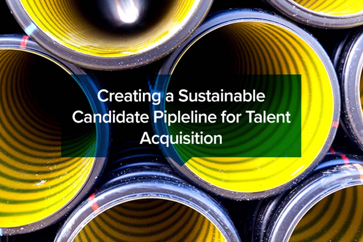 Creating a Sustainable Candidate Pipleline for Talent Acquisition