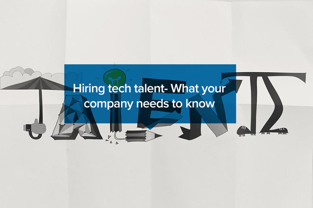 Hiring Tech Talent – What Your Company Needs to Know