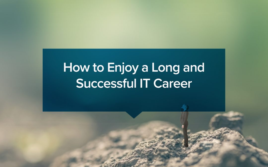 How to Enjoy a Long and Successful IT Career