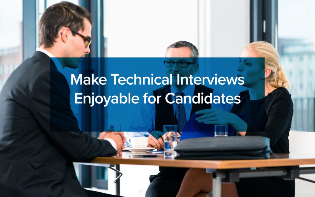 Make Technical Interviews Enjoyable for Candidates