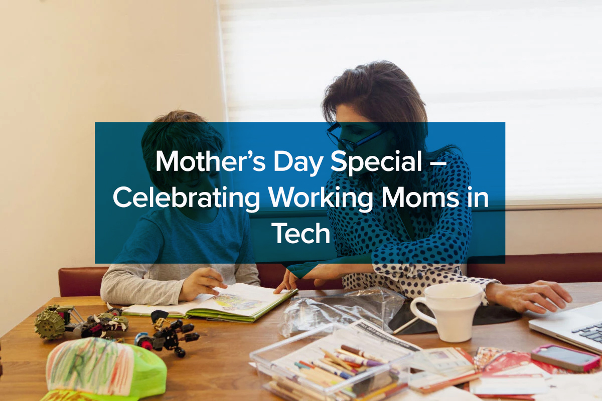 Mother's Day Special – Celebrating Working Moms in Tech