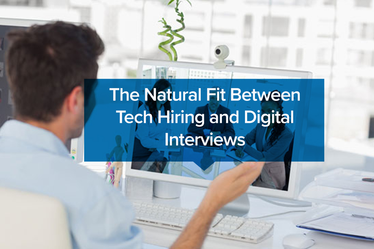 The Natural Fit Between Tech Hiring and Digital Interviews