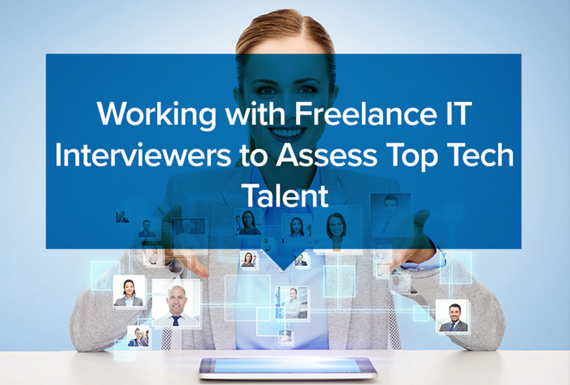 working with freelance it interviewers to assess top tech talent