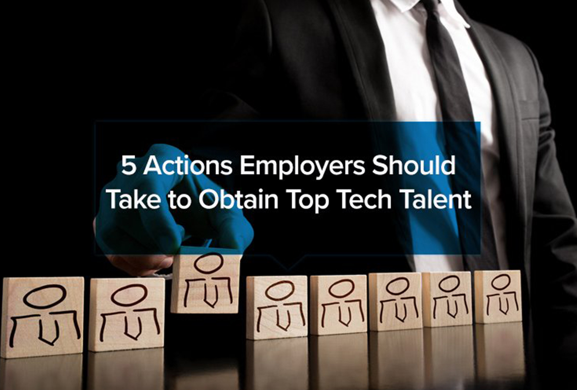 5 Actions Employers Should Take to Obtain Top Tech Talent