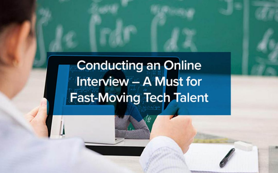Conducting an Online Interview – A Must for Fast-Moving Tech Talent