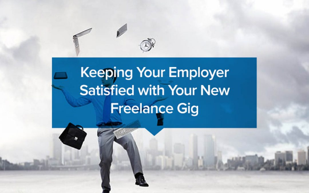 Keeping Your Employer Satisfied with Your New Freelance Gig