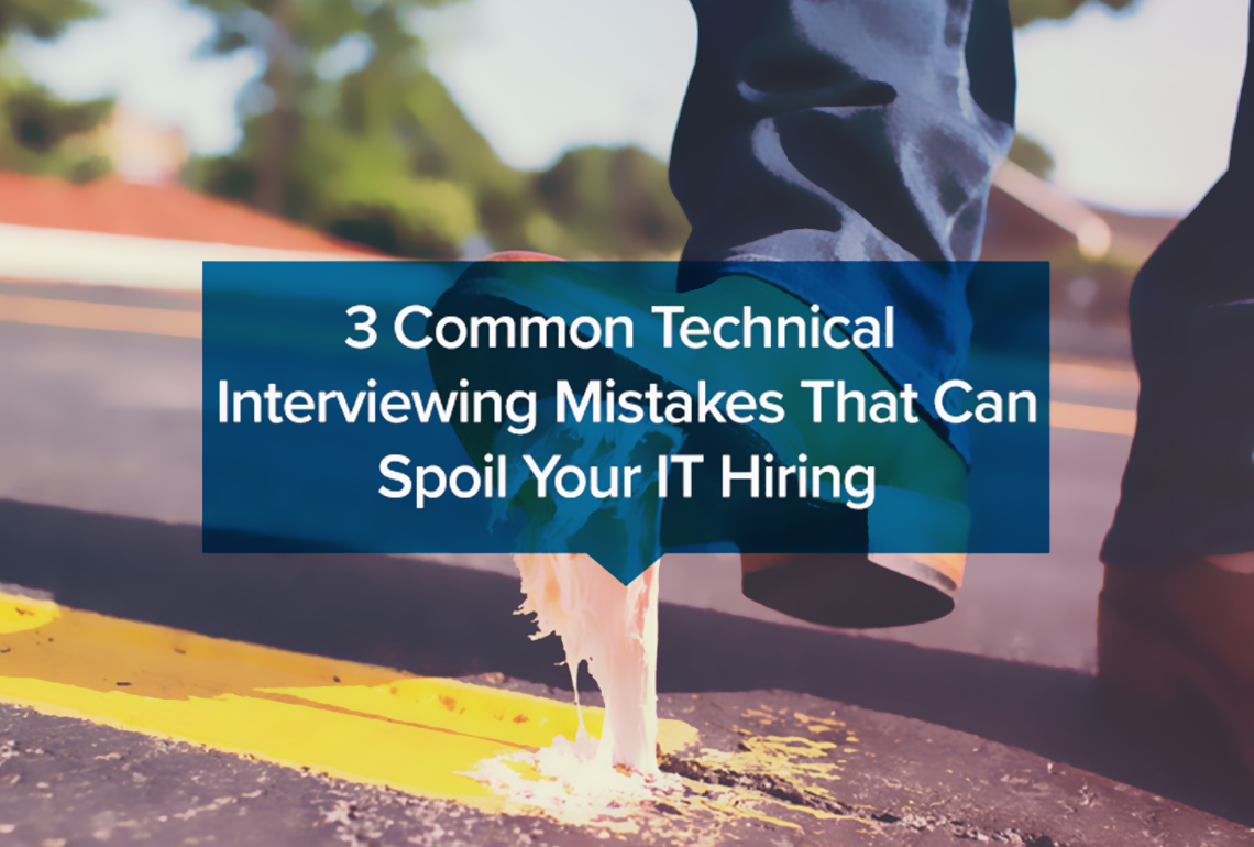 3 Common Technical Interviewing Mistakes That Can Spoil Your IT Hiring