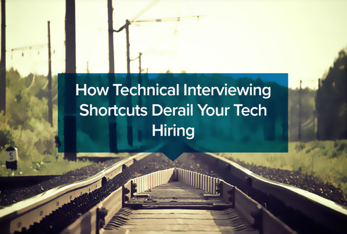 How Technical Interviewing Shortcuts Derail Your Tech Hiring