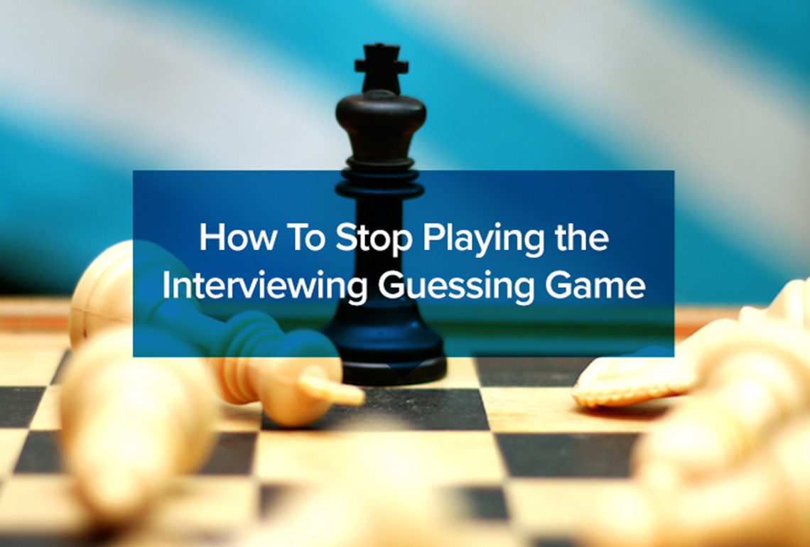 How To Stop Playing the Interviewing Guessing Game - Behavioral Interviews