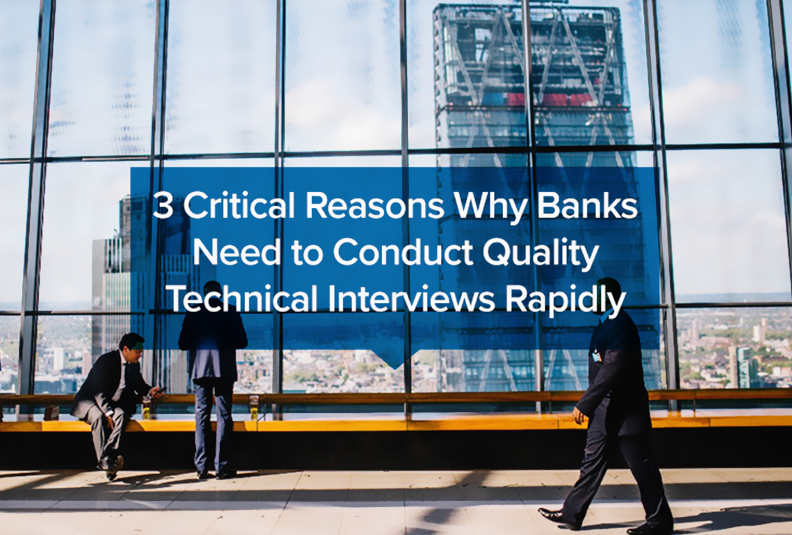 3 Critical Reasons Why Banks Need to Conduct Quality Technical Interviews Rapidly