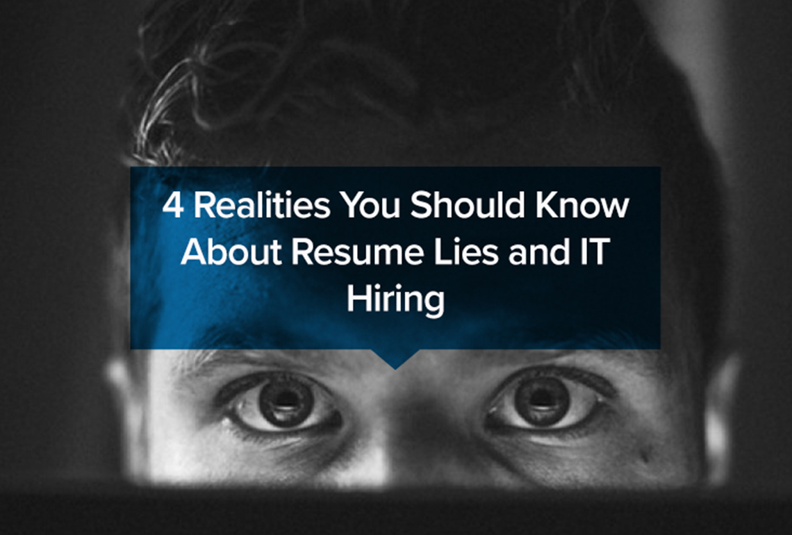 4 Realities You Should Know About Resume Lies and IT Hiring