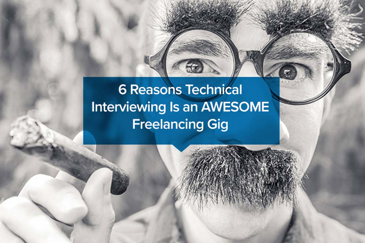 6 Reasons Technical Interviewing Is an AWESOME Freelancing Gig
