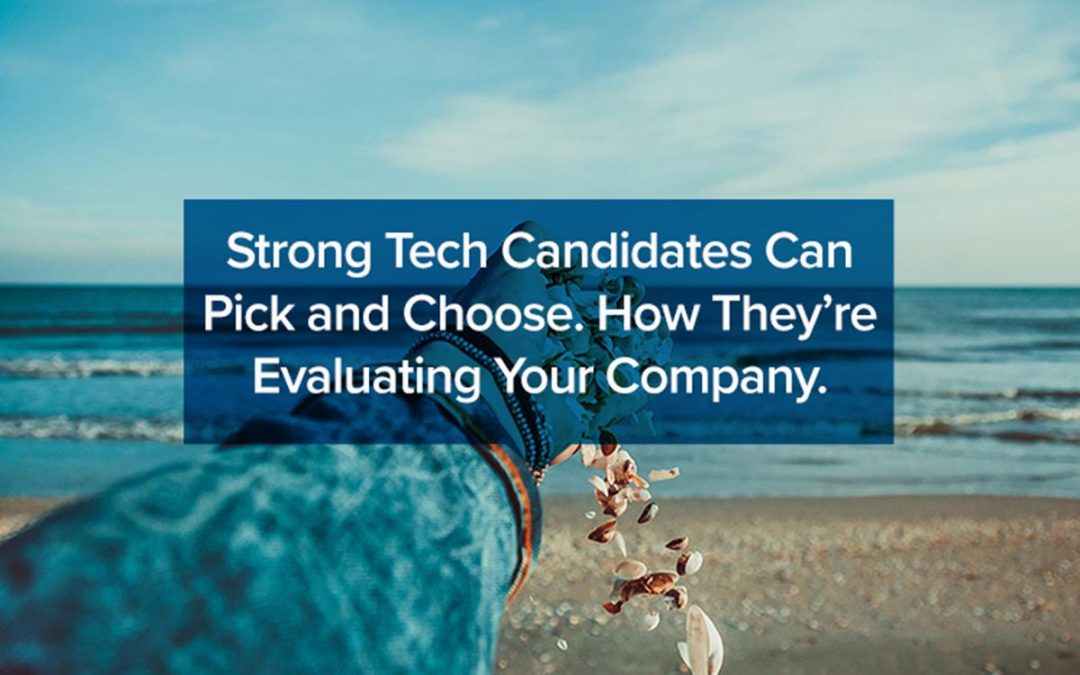 Strong Tech Candidates Can Pick and Choose. How They're Evaluating Your Company.