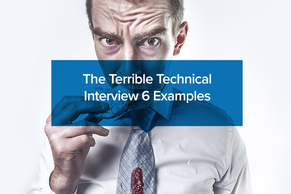 The Terrible Technical Interview 6 Examples