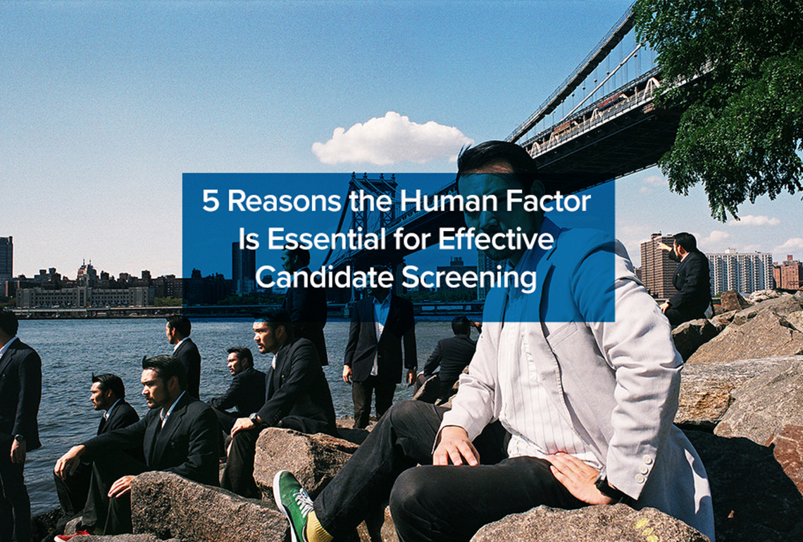 5 Reasons the Human Factor Is Essential for Effective Candidate Screening