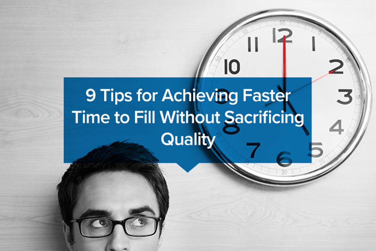 9 Tips for Achieving Faster Time to Fill Without Sacrificing Quality