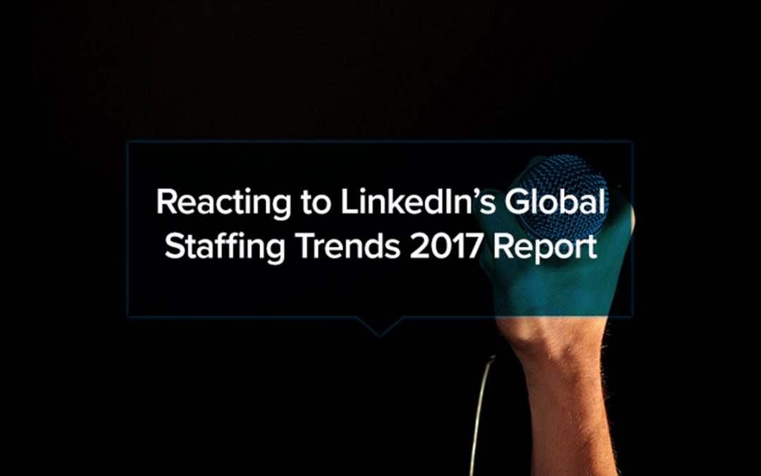 Reacting to LinkedIn's Global Staffing Trends 2017 Report