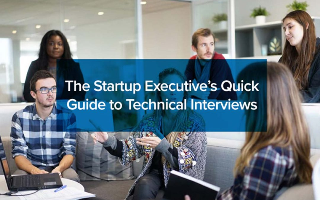 The Startup Executive's Quick Guide to Technical Interviews