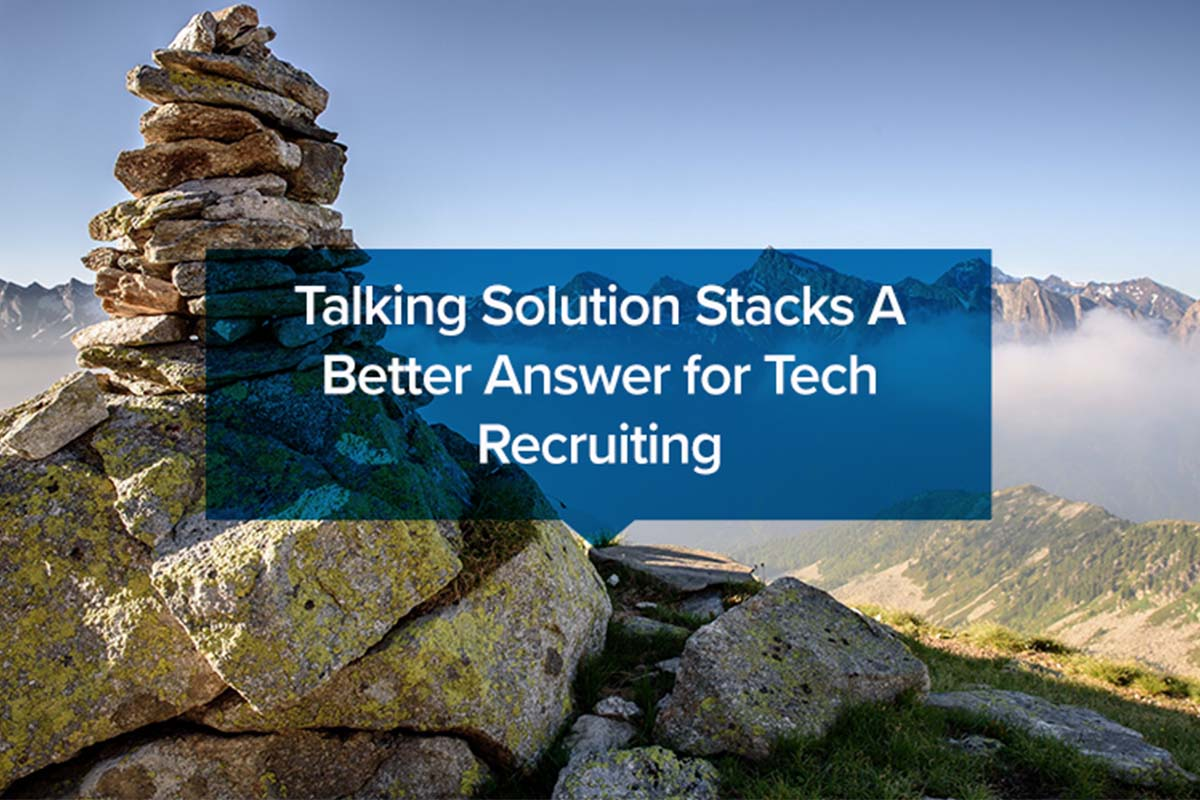 Talking Solution Stacks A Better Answer for Tech Recruiting