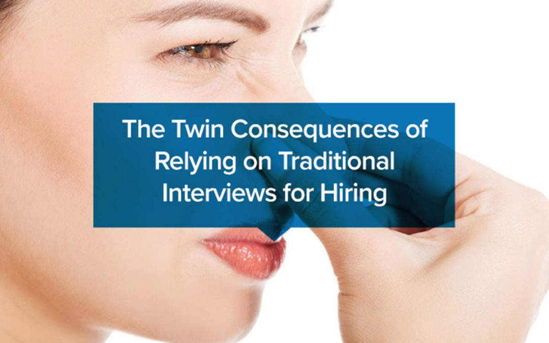 The Twin Consequences of Relying on Traditional Interviews for Hiring