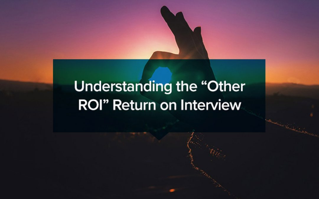 """Understanding the """"Other ROI"""": Return on Interview"""