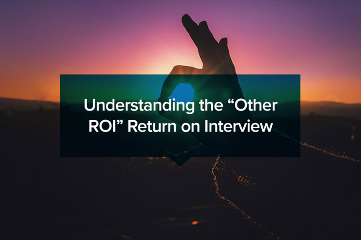 "Understanding the ""Other ROI"" Return on Interview"