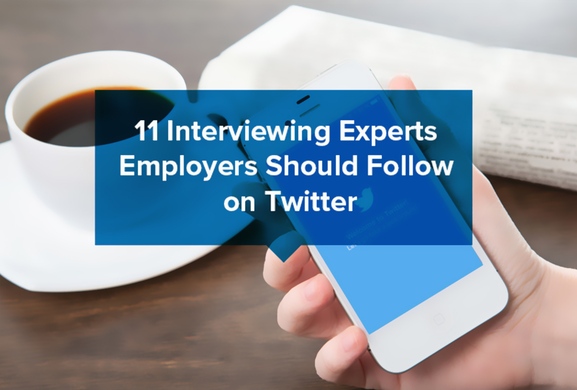 11 interviewing experts employers should follow on twitter