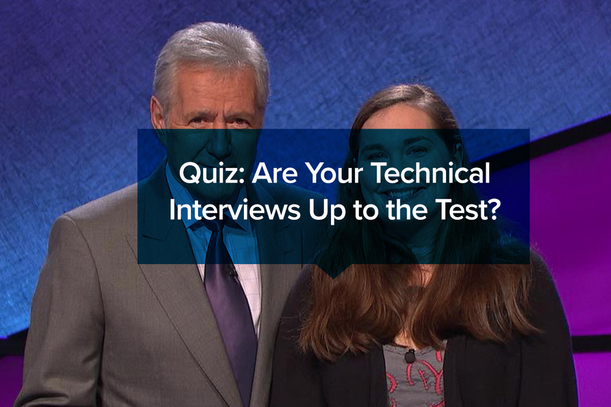 Quiz: Are Your Technical Interviews Up to the Test?