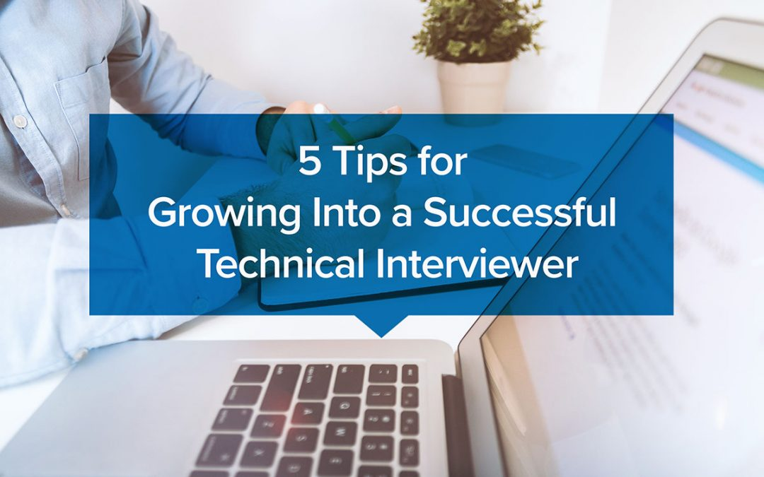 5 Tips for Growing Into a Successful Technical Interviewer