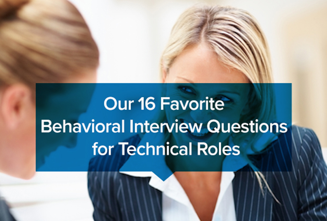 Our 16 Favorite Behavioral Interview Questions for Technical Roles