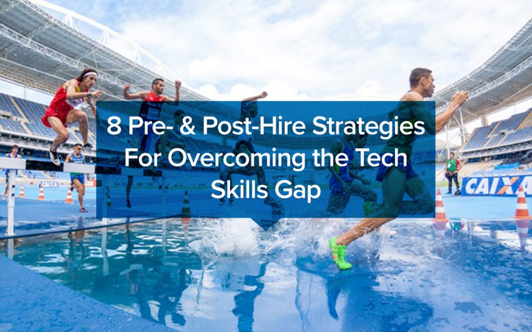 8 Pre- & Post-Hire Strategies For Overcoming the Tech Skills Gap
