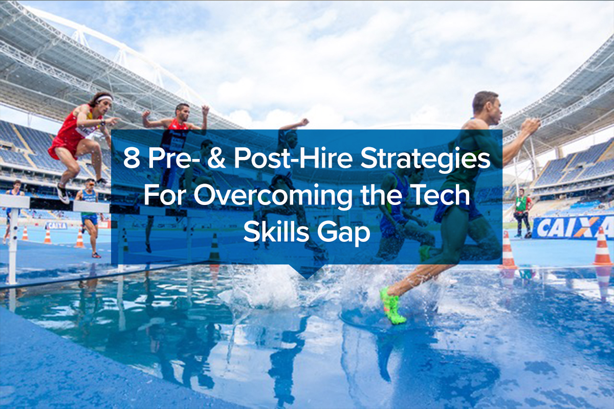 8 Pre- & Post-Hire Strategies For Overcoming the Tech Skills Gap (1)