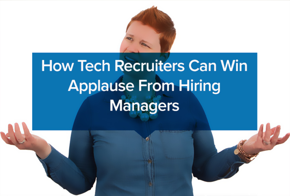 How Tech Recruiters Can Win Applause From Hiring Managers