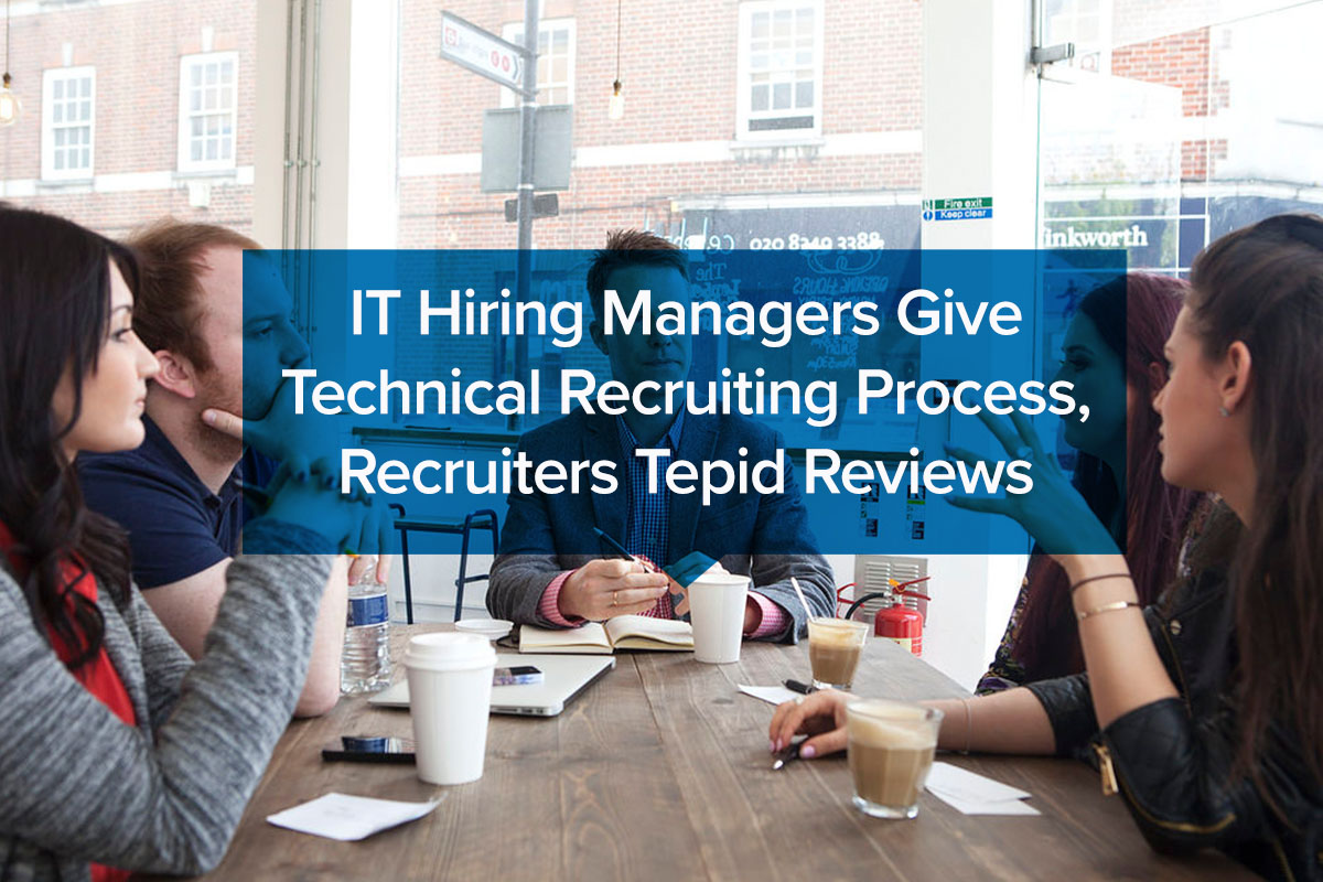 IT Hiring Managers Give Technical Recruiting Process, Recruiters Tepid Reviews