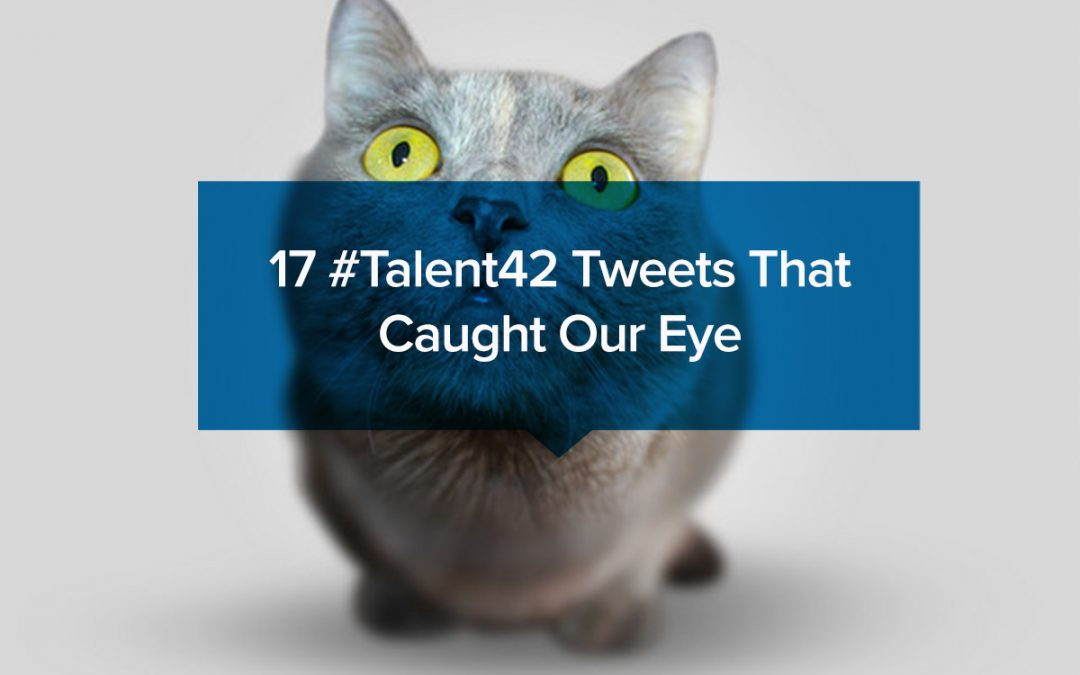 17 #Talent42 Tweets That Caught Our Eye