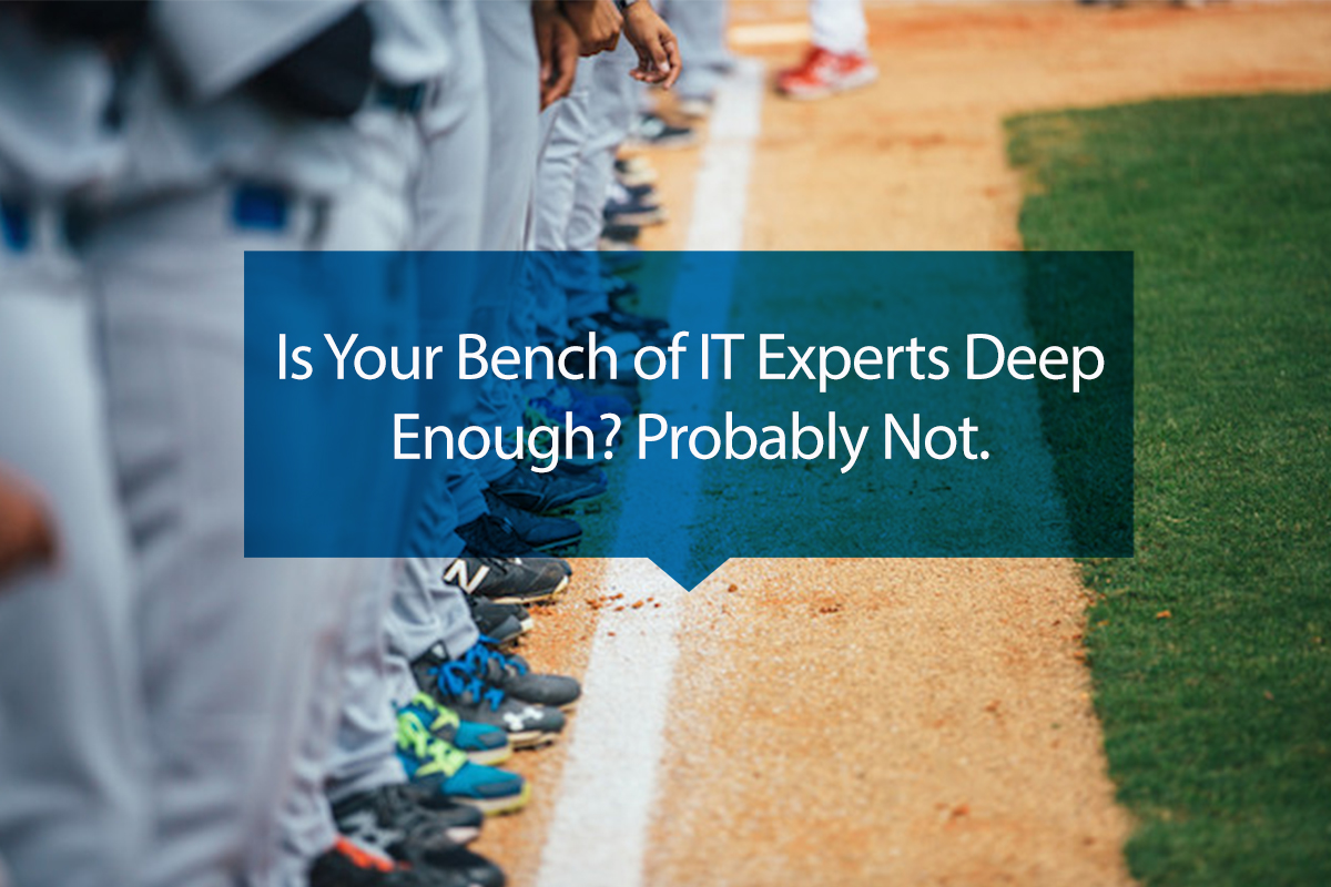 is your bench of it experts deep enough? probably not