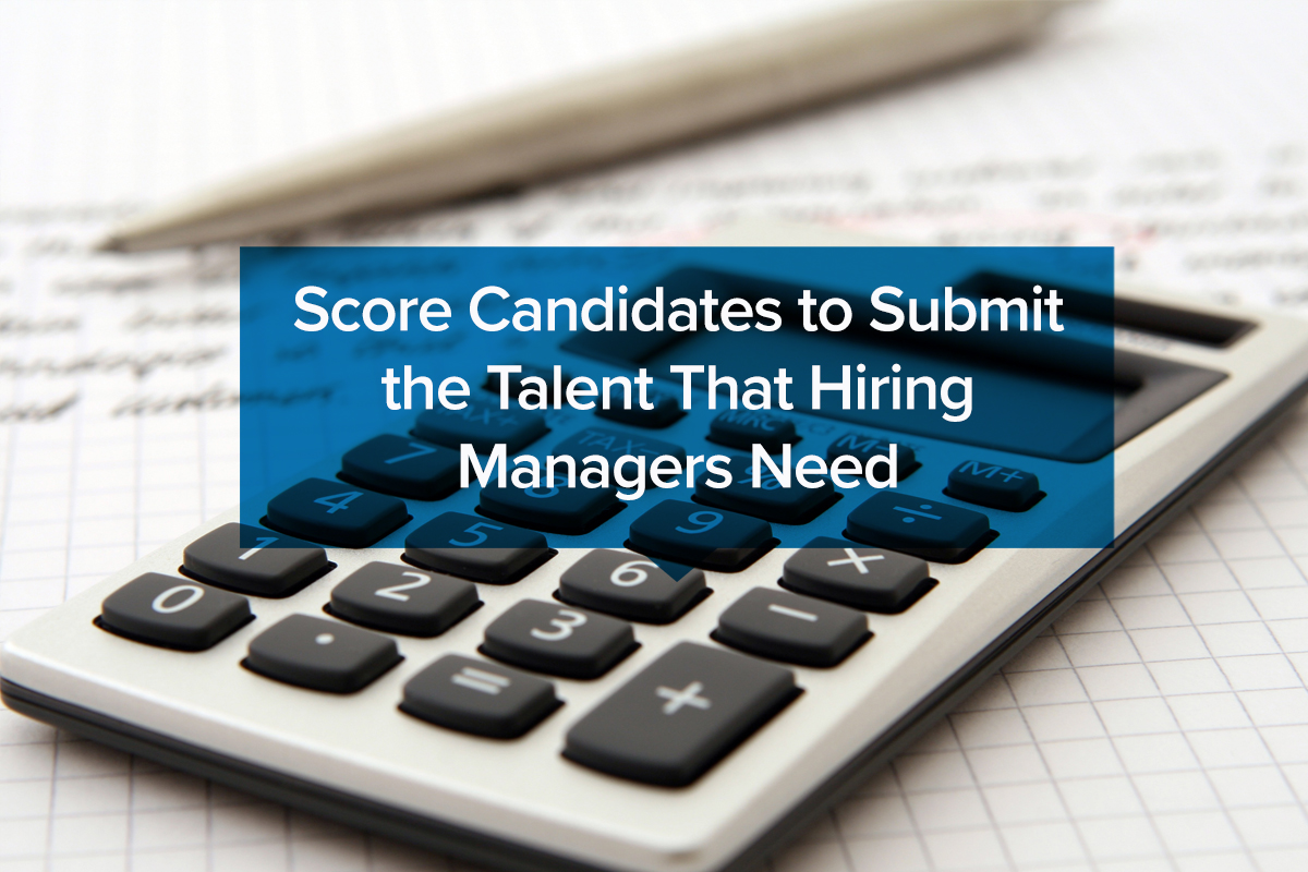 Score Candidates to Submit the Talent That Hiring Managers Need