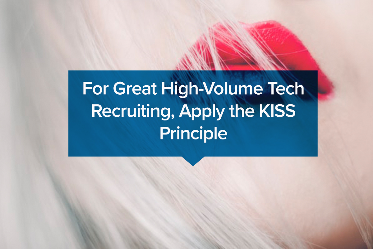 For Great High-Volume Tech Recruiting, Apply the KISS Principle