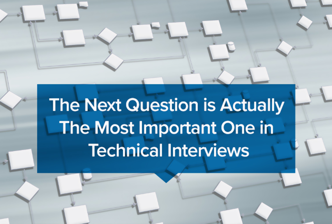 The next question is actually the most important one in technical interviews
