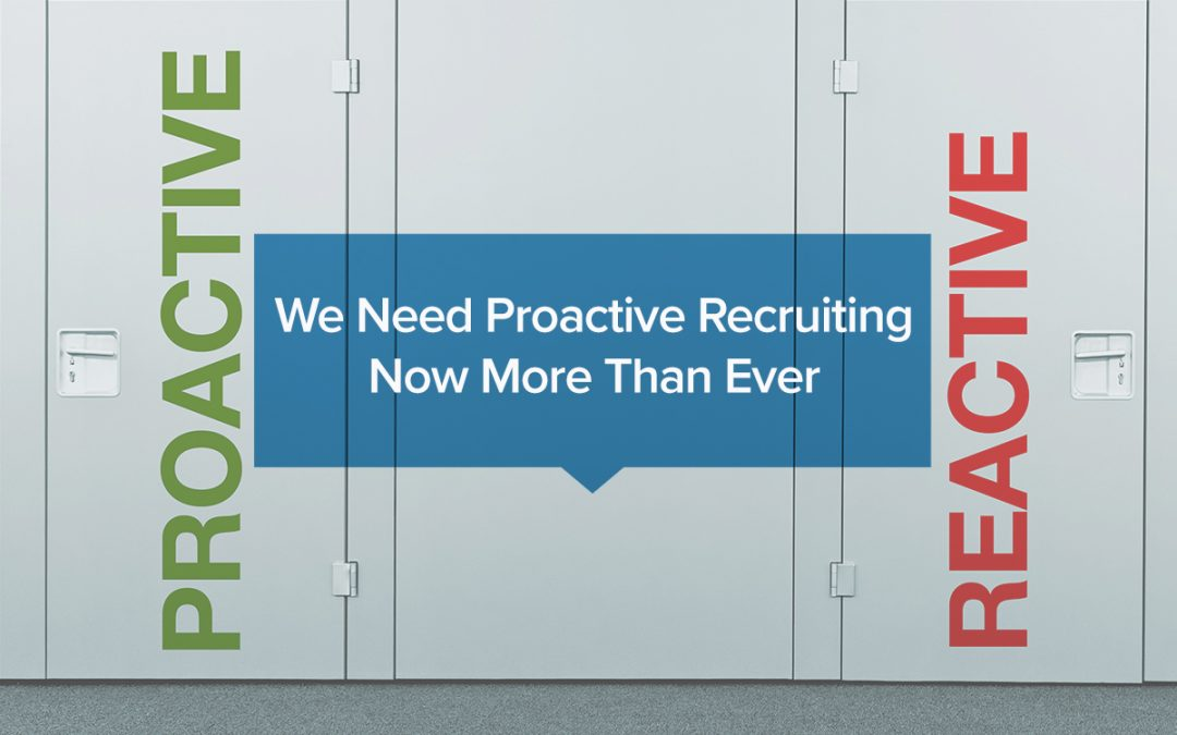 We Need Proactive Recruiting Now More Than Ever