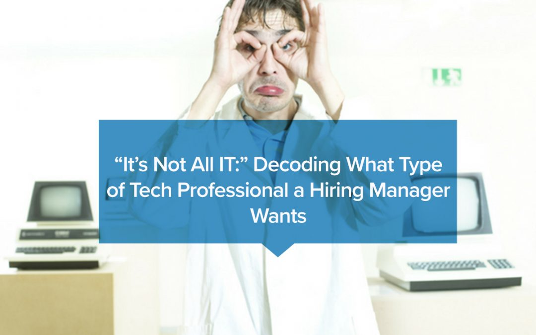 """It's not all IT:"" Decoding what type of tech professional a hiring manager wants"