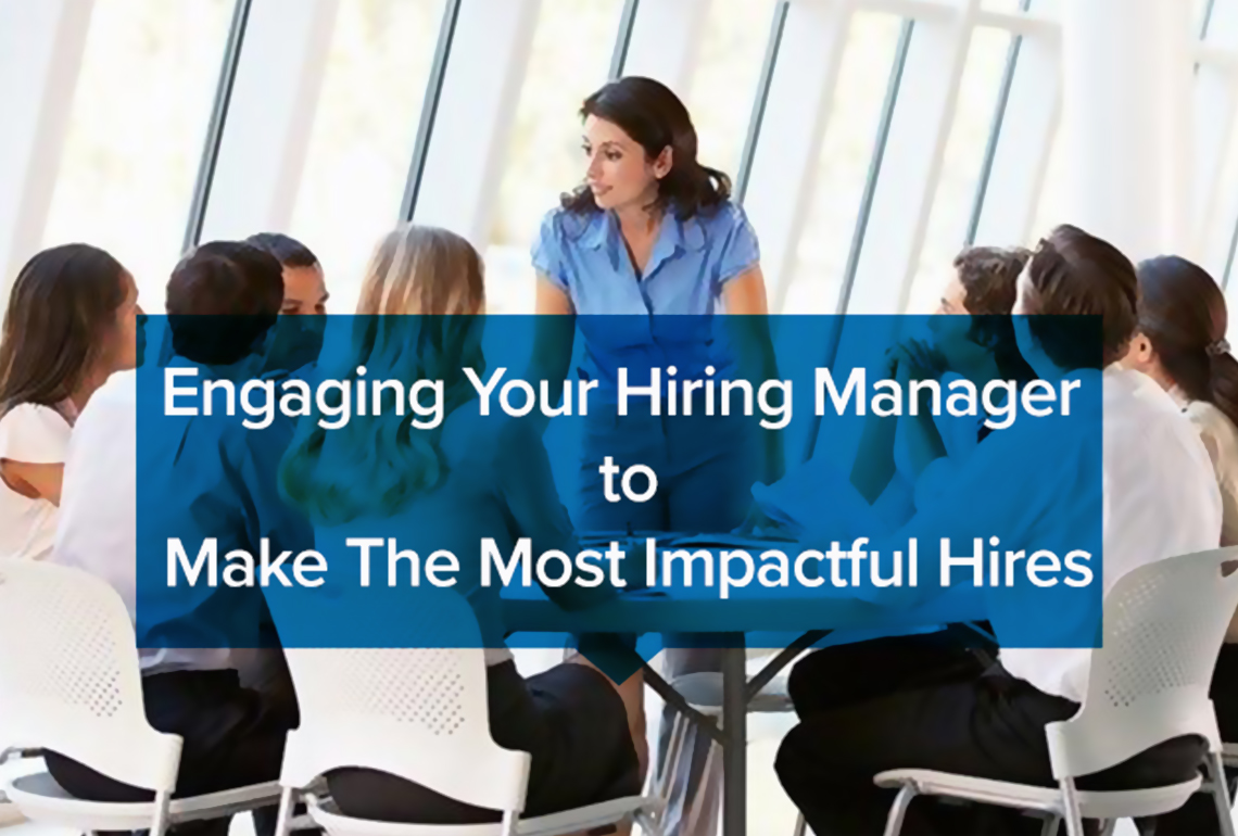 Engaging your hiring manager to make the most impactful hires