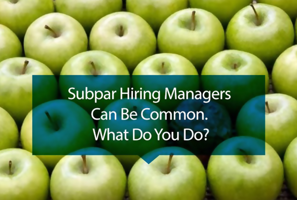 Subpar hiring managers can be common. What do you do?