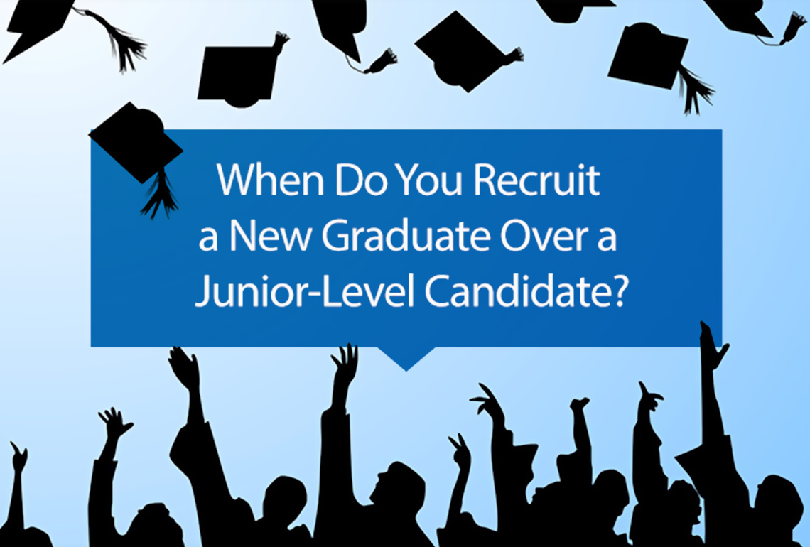 When do you recruit a new graduate over a junior-level candidate