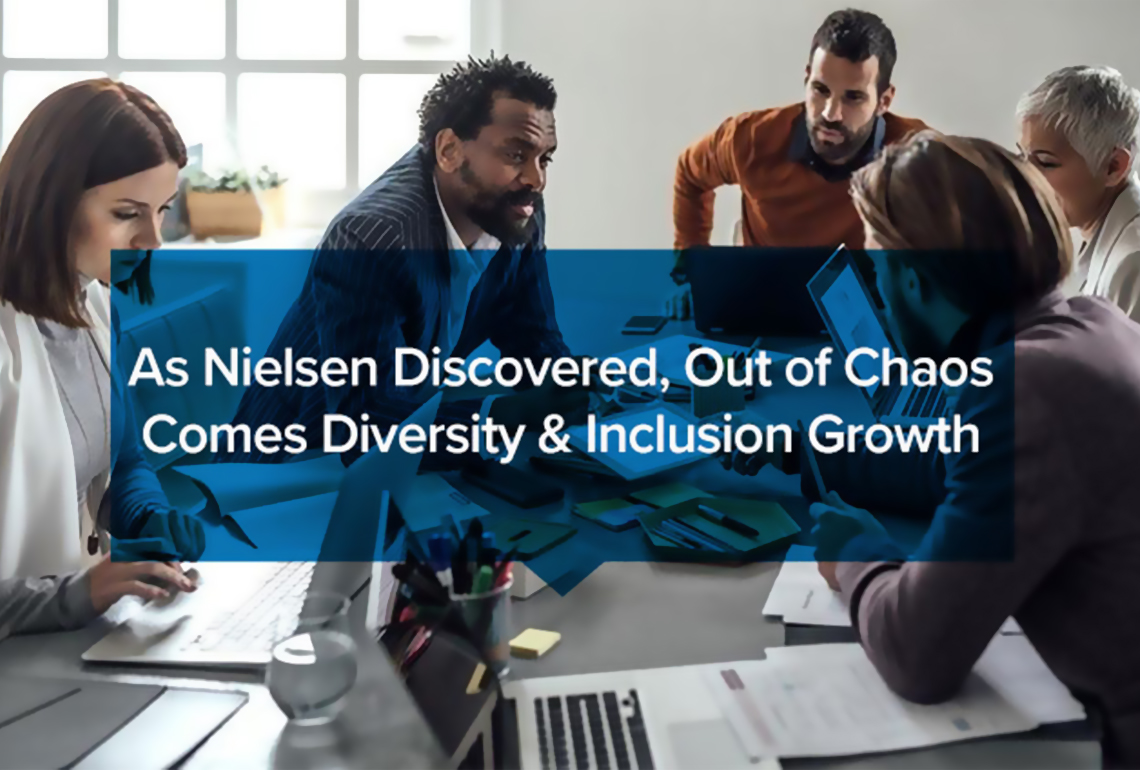 As Nielsen Discovered, Out of Chaos Comes Diversity & Inclusion Growth