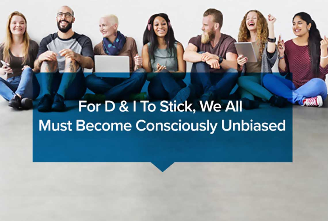 For-D-&-I-To-Stick,-We-All-Must-Become-Consciously-Unbiased