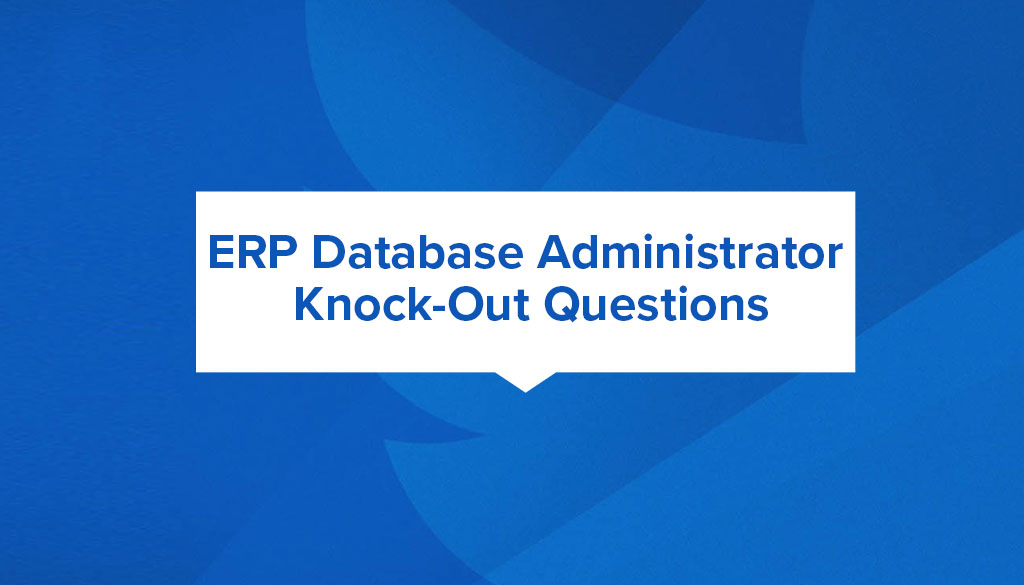 Knock-out Questions to Qualify ERP Database Administrator Candidates