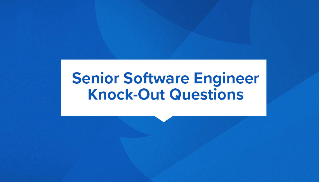 Knock-out Questions to Qualify Sr. Software Engineer Candidates